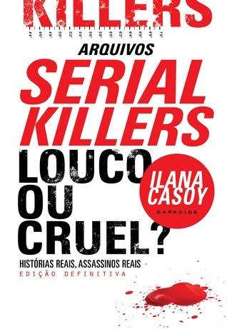 Serial Killer - Louco ou Cruel? Ilana Casoy
