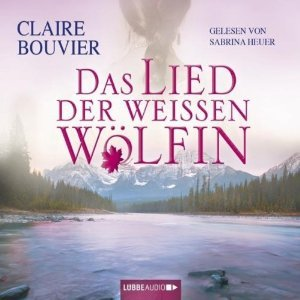 Das Lied der weissen Wölfin Claire Bouvier
