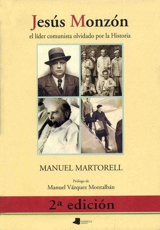 Jesús Monzón, el líder comunista olvidado por la historia  by  Manuel Martorell