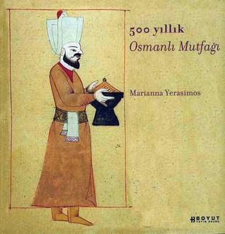 500 Yıllık Osmanlı Mutfağı  by  Marianna Yerasimos