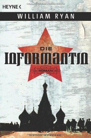 Die Informantin (Captain Alexei Dimitrevich Korolev, #2)  by  William   Ryan