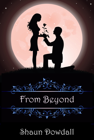 From Beyond (Beyond Goodbye, #2) Shaun Dowdall