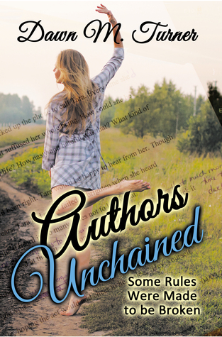 Authors Unchained: Some Rules Were Made to be Broken  by  Dawn M. Turner