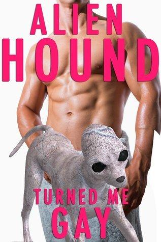 Alien Hound Turned Me Gay Hunter Fox
