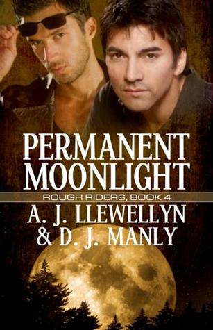 Permanent Moonlight (Rough Riders, #4)  by  A.J. Llewellyn