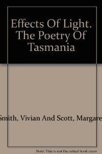 Effects Of Light: The Poetry Of Tasmania  by  Vivian Smith