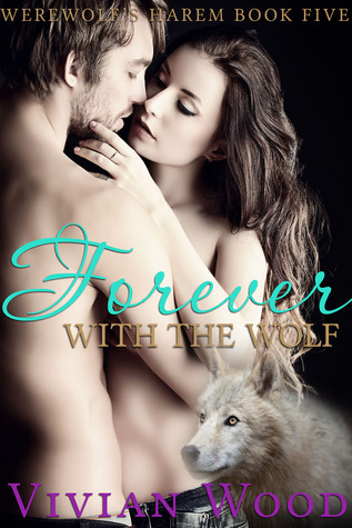 Forever With The Wolf (Werewolfs Harem, #5)  by  Vivian Wood