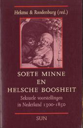 Soete minne en helsche boosheit: Seksuele voorstellingen in Nederland, 1300-1850 Gert Hekma