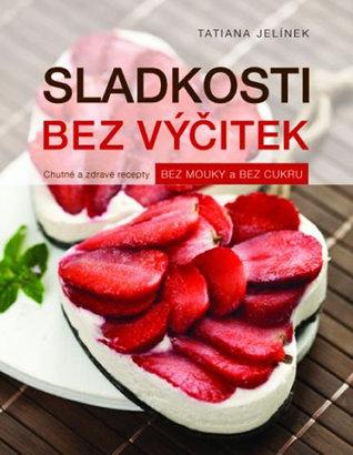 Sladkosti bez výčitek - Chutné a zdravé Tatiana Jelínek