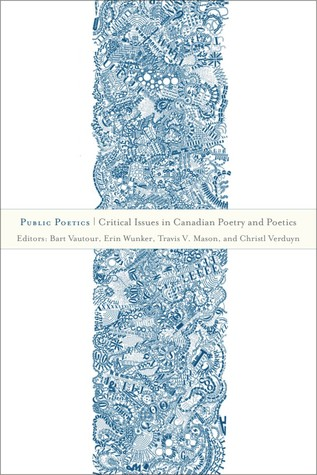 Public Poetics: Critical Issues in Canadian Poetry and Poetics  by  Bart Vautour