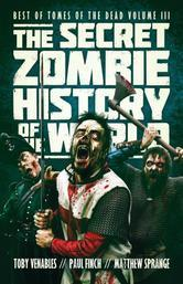 The Secret Zombie History of the World: Best of Tomes of the Dead, Volume 3  by  Toby Venables