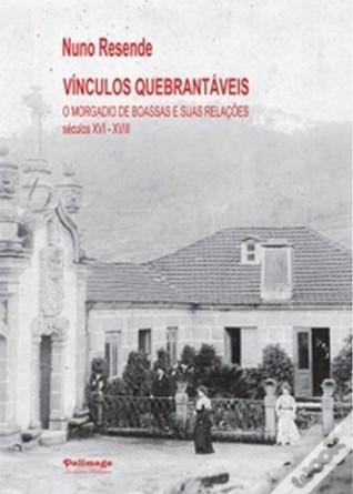 Vínculos quebrantáveis: o morgadio de Boassas e suas relações : séculos XVI-XVIII  by  Nuno Miguel Resende