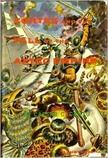 Cortes and the Fall of the Aztec Empire  by  Caesar C. Cantu