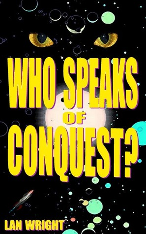 Who Speaks of Conquest?  by  Lan Wright