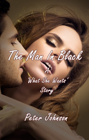 The Man In Black: A What She Wants Story  by  Peter Johnson