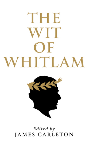 The Wit of Whitlam  by  James Carleton