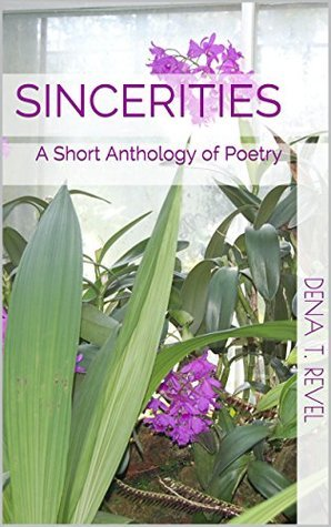 Sincerities: A Short Anthology of Poetry Dena T. Revel