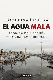 El agua mala. Crónicas de Epecuén y las casas hundidas Josefina Licitra