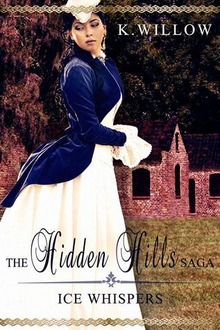 The Hidden Hills Saga: Book I: Ice Whispers K. Willow