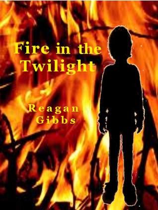 Fire In The Twilight  by  Reagan Gibbs