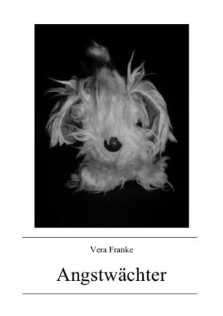 Angstwächter: Unerreichbar - unerwünscht - unvorstellbar Vera Franke