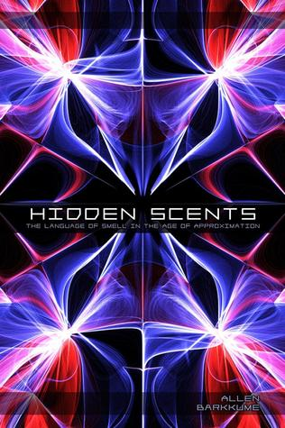 Hidden Scents: The Language of Smell in the Age of Approximation Allen Barkkume