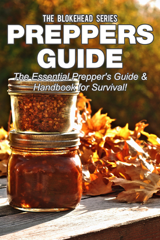 Preppers Guide The Essential Preppers Guide Handbook for Survival  by  The Blokehead