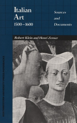 Italian Art 1500-1600: Sources and Documents  by  Robert Klein