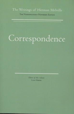 Correspondence: Volume Fourteen, Scholarly Edition Herman Melville