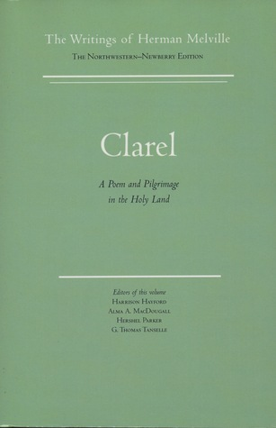 Clarel : A Poem and Pilgrimage in the Holy Land (The Writings of Herman Melville, Vol. 12) Herman Melville