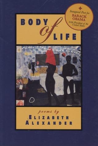 Body of Life: Poems Elizabeth Alexander