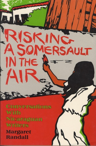 Risking a Somersault in the Air: Conversations with Nicaraguan Writers  by  Margaret Randall