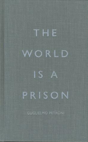 The World is a Prison Guglielmo Petroni