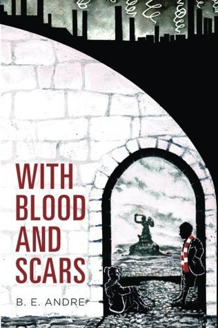 With Blood and Scars B.E. Andre