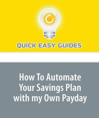 How To Automate Your Savings Plan With My Own Payday  by  Quick Easy Guides