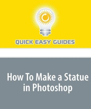 How To Make A Statue In Photoshop  by  Quick Easy Guides