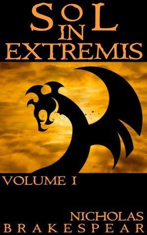 Sol In Extremis: Volume I  by  Nicholas Brakespear