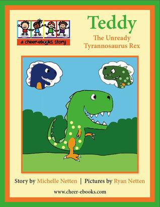 Teddy the Unready Tyrannosaurus Rex  by  Michelle Netten