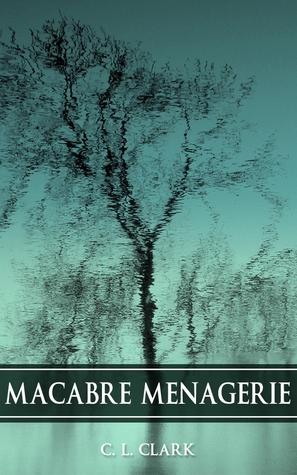 Macabre Menagerie  by  C.L.  Clark