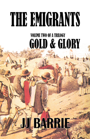 The Emigrants: Gold & Glory  by  JJ Barrie