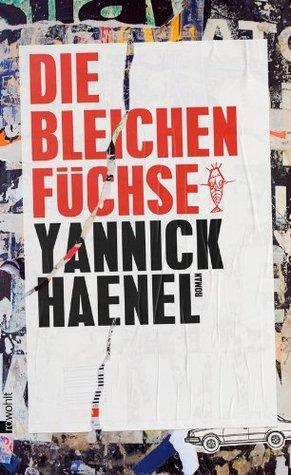 Die bleichen Füchse Yannick Haenel