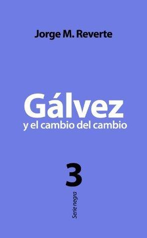Gálvez y el cambio del cambio  by  Jorge M. Reverte