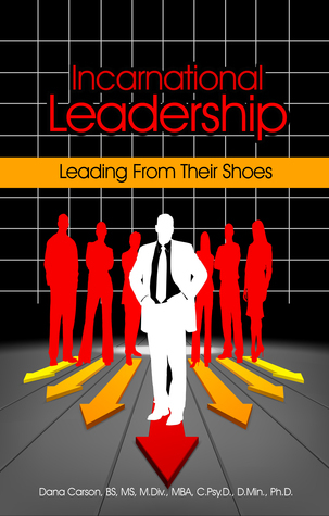 Incarnational Leadership:  Leading from Their Shoes  by  Dana   Carson