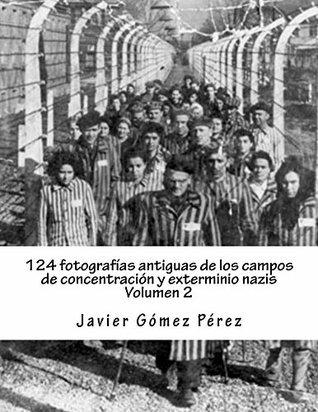 124 fotografías antiguas de los campos de concentración y exterminio nazis  by  Javier Gómez Pérez