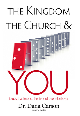 The Kingdom, the Church, and You:  Issues that Impact the Lives of Every Believer Dana   Carson
