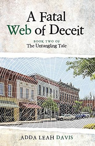 A Fatal Web of Deceit: Book Two of The Untangling Tale  by  Adda Leah Davis
