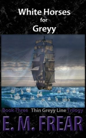 White Horses for Greyy (The Thin Greyy Line Book 3)  by  ElissaBeth Frear