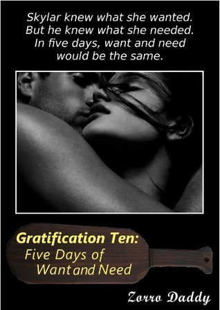 Gratification Ten: Five Days of Want and Need (The Gratification Series Book 10)  by  Zorro Daddy