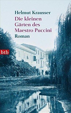 Die kleinen Gärten des Maestro Puccini Helmut Krausser
