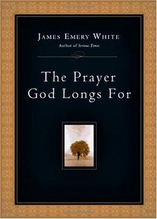 The Prayer God Longs For  by  James Emery White